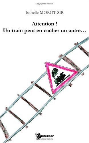 "Livre d'Isabelle Morot-Sir ""Attention !Un train peut en cacher un autre..."""