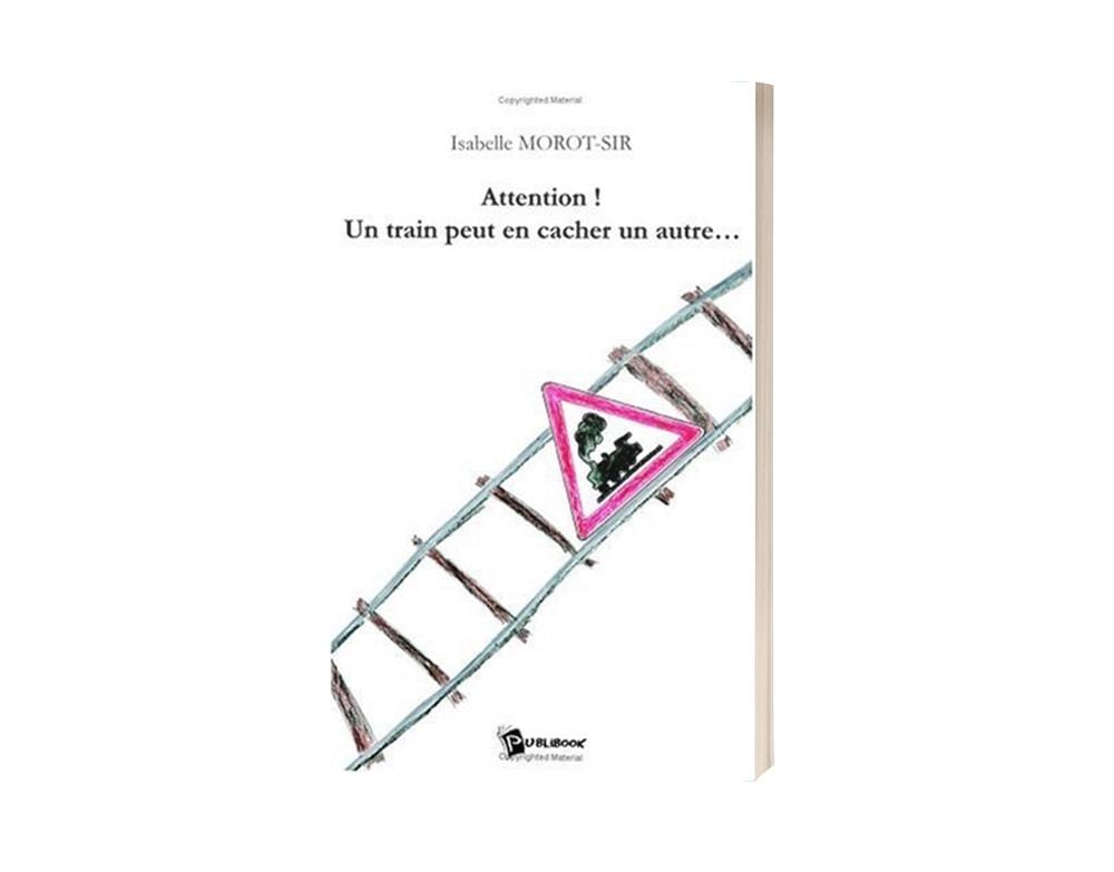 """Livre d'Isabelle Morot-Sir """"Attention ! Un train peut en cacher un autre..."""""""