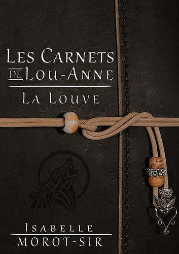 """Livre d'Isabelle Morot-Sir """"Les carnets de Lou-Anne T1 : La louve"""""""