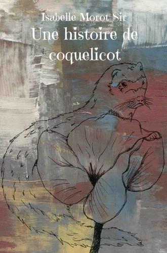 """Livre d'Isabelle Morot-Sir """"Une histoire de coquelicot"""""""